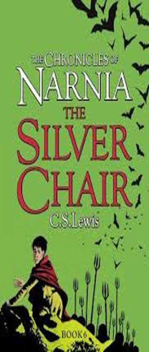 SILVER CHAIR, THE - Chronicles of Narnia 06