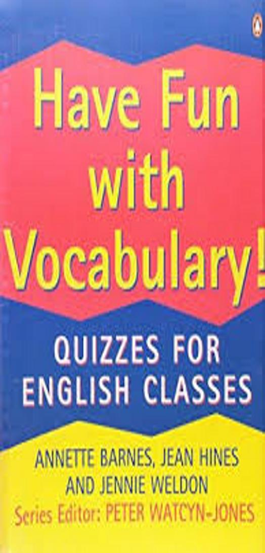 HAVE FUN WITH VOCABULARY ! Quizzes for English Classes