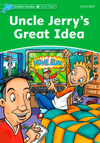 UNCLE JERRY´S GREAT IDEA - Dolphin Readers 3