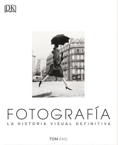 FOTOGRAFIA LA HISTORIA VISUAL DEFINITIVA