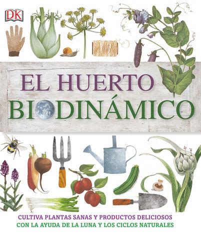 HUERTO BIODINAMICO, EL   Cultivar plantas sanas y productos deliciosos