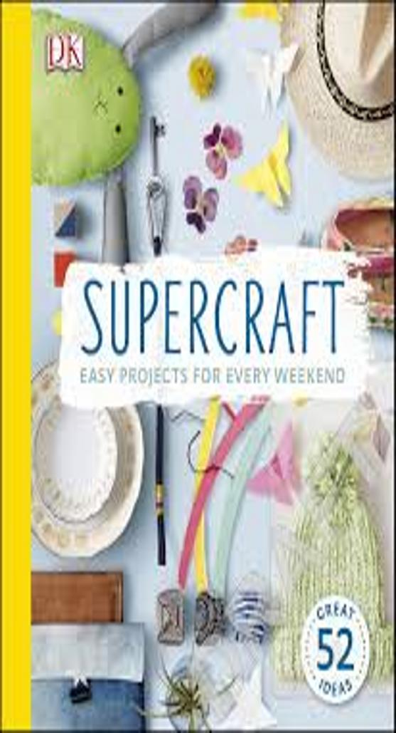 SUPERCRAFT EASY PROJECTS FOR EVERY WEEKEND