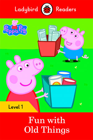 PEPPA PIG: FUN WITH OLD THINGS- Ladybird Readers 1