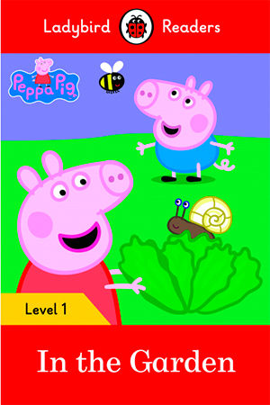 PEPPA PIG: IN THE GARDEN - Ladybird Readers 1
