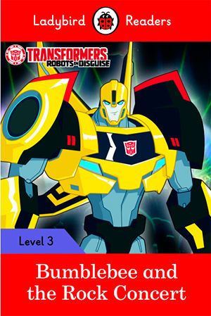 TRANSFORMERS: BUMBLEBEE AND THE ROCK CONCERT - Ladybird Readers