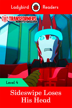 TRANSFORMERS: SIDESWIPE LOSES HIS HEAD - Ladybird Readers