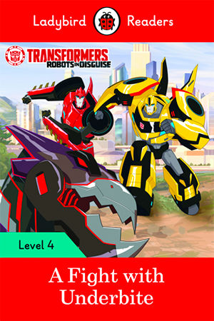TRANSFORMERS: A FIGHT WITH UNDERBITE - Ladybird Readers
