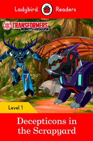 TRANSFORMERS: DECEPTICONS IN THE SCRAPYARD - Ladybird Readers