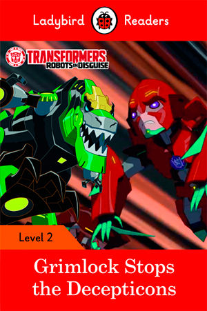 TRANSFORMERS: GRIMLOCK STOPS THE DECEPTICONS - Ladybird Readers