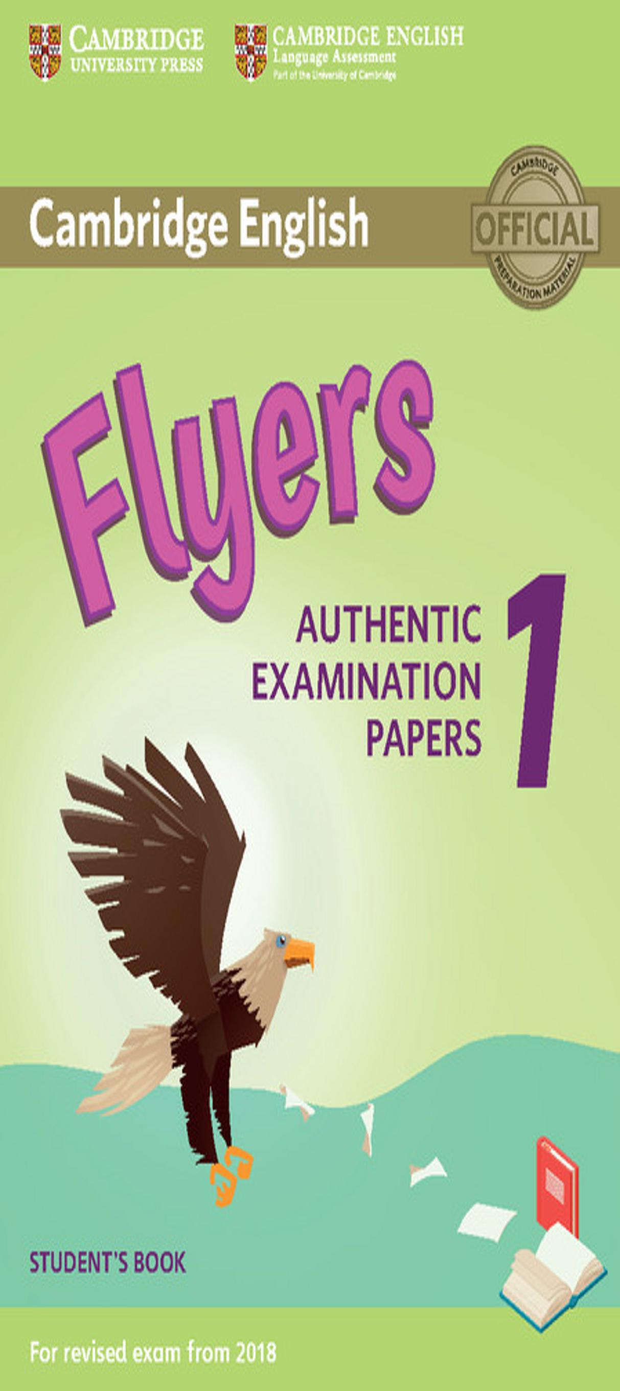 CAMBRIDGE FLYERS 1 SB  Examinations Papers Revised Exam 2018