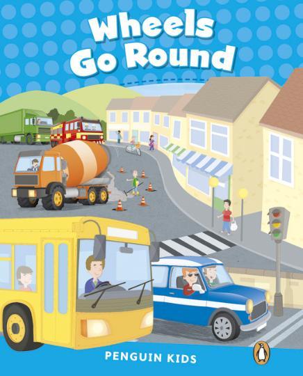 WHEELS GO ROUND - Pearson English Kids Reader Level 1