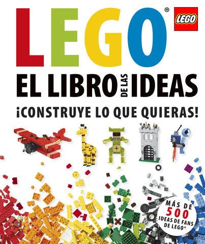 LEGO:CONSTRUYE LO QUE QUIERAS!.(LIBRO DE LAS IDEA