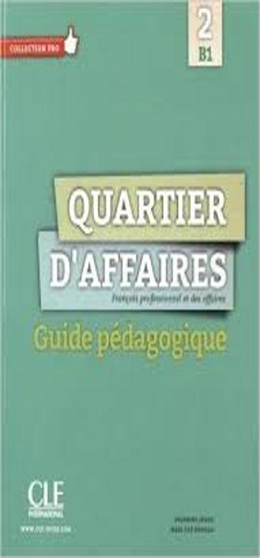 QUARTIER D´AFFAIRES 2 B1 Guide Pedagogique