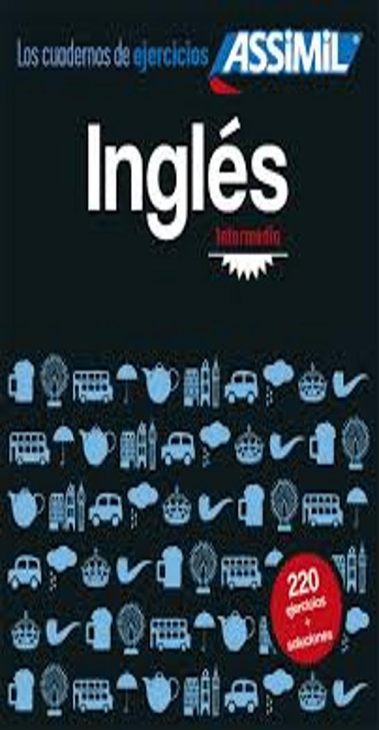 INGLÉS: INTERMEDIO - Cuadernos Ejercicios Assimil