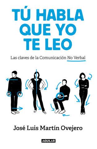 TU HABLA QUE YO LEO   LAS CLAVES DE LA COMUNICACIÓN NO VERBAL