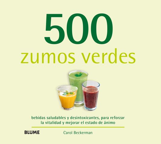 500 ZUMOS VERDES BEBIDAS SALUDABLES Y DESINTOXICANTES, PARA REFORZAR L