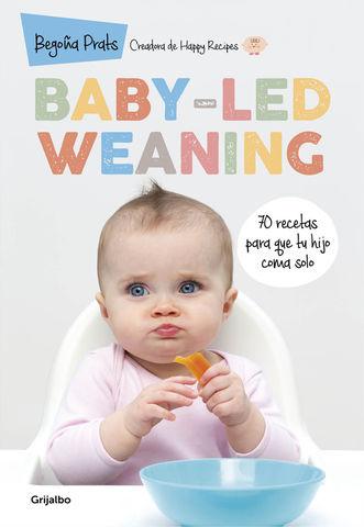 BABY LED WEANING 70 RECETAS PARA QUE TU HIJO COMA SOLO
