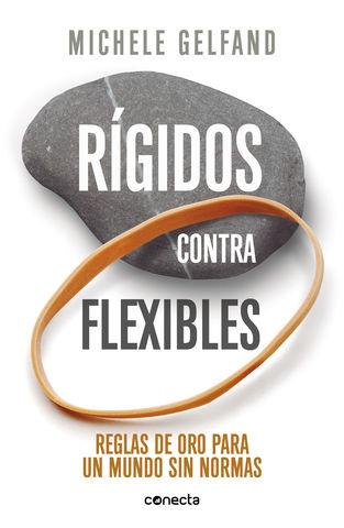 RIGIDOS CONTRA FLEXIBLES REGLAS DE ORO PARA UN MUNDO SIN NORMAS