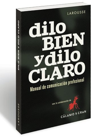 DILO BIEN Y DILO CLARO: MANUAL DE COMUNICACION PROFESIONAL