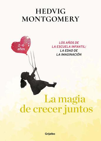 MAGIA DE CRECER JUNTOS 3  2 6 AÑOS  LOS AÑOS DE LA ESCUELA INFANTIL