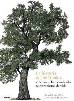 HISTORIA DE LOS ÁRBOLES, LA  Y DE CÓMO HAN CAMBIADO NUESTRA FORMA D