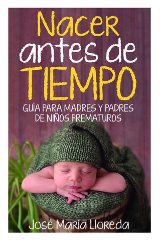 NACER ANTES DE TIEMPO GUIA PARA PADRES DE NIÑOS PREMATUROS