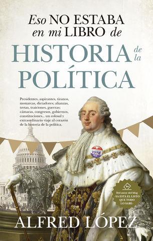 ESO NO ESTABA EN MI LIBRO DE HISTORIA DE LA POLITICA
