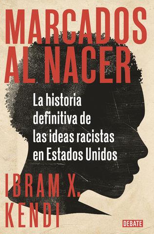 MARCADOS AL NACER HISTORIA DE LA IDEAS RACISTAS EN EEUU