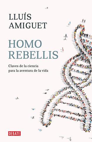 HOMO REBELLIS CLAVES DE LA CIENCIA PARA LA AVENTURA DE LA VIDA