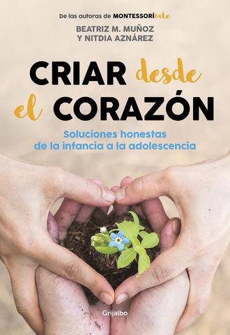 CRIAR DESDE EL CORAZON SOLUCIONES HONESTAS DESDE INFANCIA ADOLESCENCIA
