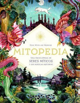 MITOPEDIA UNA ENCICLOPEDIA DE LOS SERES MiTICOS Y SUS MÁGICAS HISTORIA