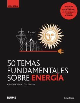50 TEMAS FUNDAMENTALES SOBRE ENERGÍA GENERACIÓN Y UTILIZACIÓN