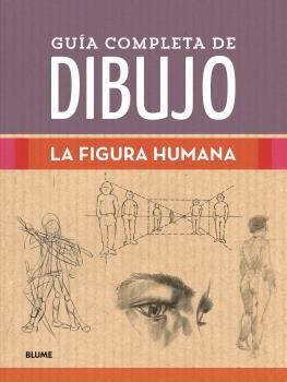 GUIA COMPLETA DE DIBUJO  LA FIGURA HUMANA