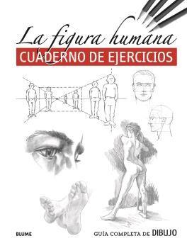 FIGURA HUMANA, LA CUADERNO DE EJERCICIOS GUIA COMPLETA DE DIBUJO