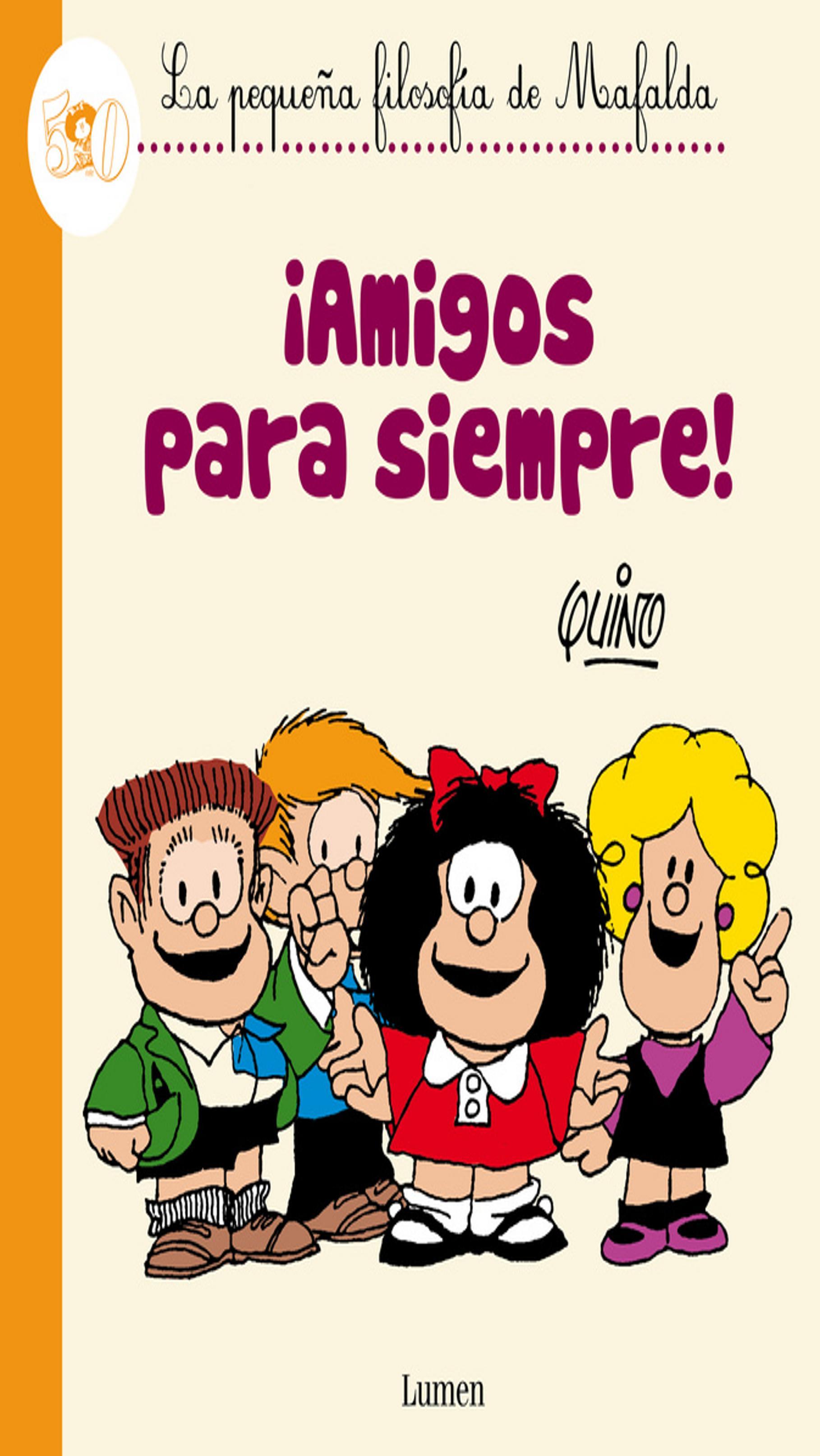 AMIGOS PARA SIEMPRE - Pequeña Filosofía de Mafalda
