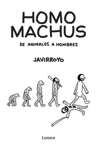 HOMO MACHUS DE ANIMALES A HOMBRES