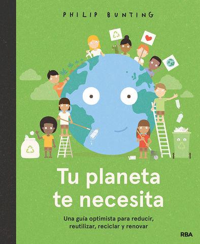 TU PLANETA TE NECESITA una guia optimista para reducir reutilizar ...
