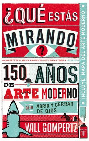 QUE ESTAS MIRANDO?  150 AÑOS DE ARTE MODERNO