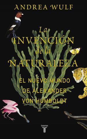 INVENCION DE LA NATURALEZA, LA  NUEVO MUNDO DE ALEXANDER VON HUMBOLT