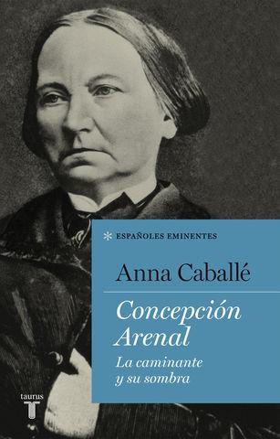 CONCEPCION ARENAL LA CAMINANTE Y SU SOMBRA