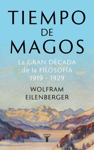 TIEMPO DE MAGOS LA GRAN DECADA DE LA FILOSOFIA 1919 1929