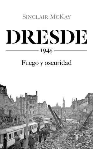 DRESDE 1945 FUEGO Y OSCURIDAD