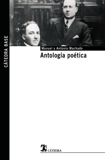 ANTOLOGÍA POÉTICA DE MANUEL Y ANTONIO MACHADO