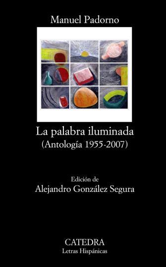 LA PALABRA ILUMINADA (ANTOLOGIA 1955 - 2007)