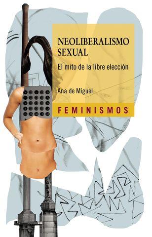 NEOLIBERALISMO SEXUAL EL MITO DE LA LIBRE ELECCION