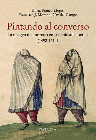 PINTANDO AL CONVERSO LA IMAGEN DEL MORISCO EN LA PENINSULA IBERICA
