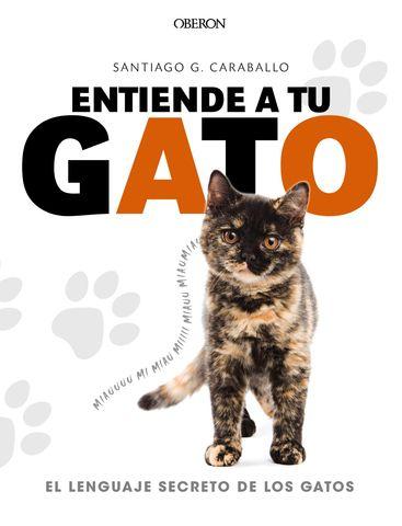 ENTIENDE A TU GATO EL LENGUAJE SECRETO DE LOS GATOS