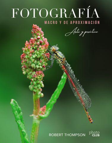 FOTOGRAFIA MACRO Y DE APROXIMACION. ARTE Y PRACTICA