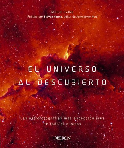 UNIVERSO AL DESCUBIERTO, EL ASTROFOTOGRAFIAS ESPECTACULARES DEL COSMOS
