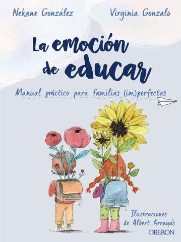 EMOCION DE EDUCAR, LA MANUAL PRACTICO PARA FAMILIAS (IM)PERFECTAS